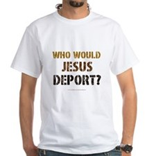 """""""Who Would Jesus Deport?"""" Shirt"""