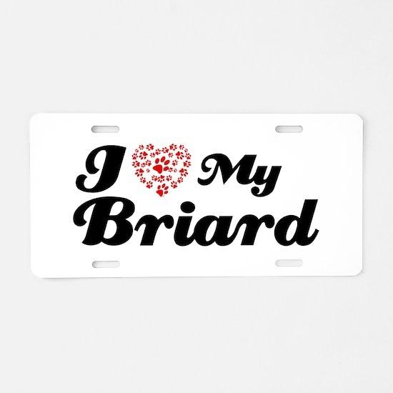 I love my Briard Aluminum License Plate