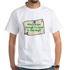 Who's Brave Enough To Look In This Bag!? Shirt