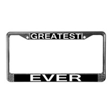 GREATEST EVER License Plate Frame