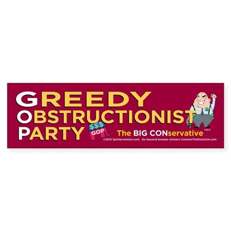 Greedy Obstructionist (Bumper Sticker)