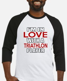 I Am In Love With Triathlon Player Baseball Tee