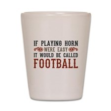 If Playing Horn Were Easy Shot Glass