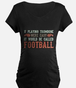 If Playing Trombone Were Easy T-Shirt