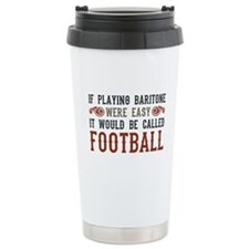 If Playing Baritone Were Easy Travel Mug