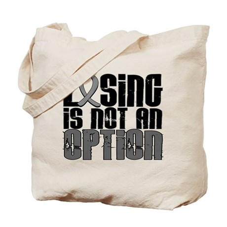 Losing Is Not An Option Brain Tumor Tote Bag