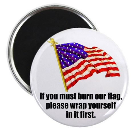 """If you must burn our flag 2.25"""" Magnet (10 pack)"""