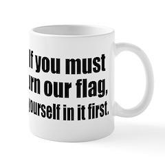 If you must burn our flag Mug