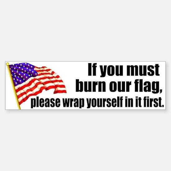 If you must burn our flag Bumper Car Car Sticker