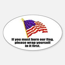 If you must burn our flag Oval Bumper Stickers