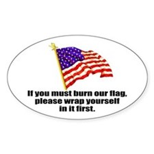 If you must burn our flag Oval Decal