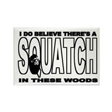 There's a SQUATCH in these wo Rectangle Magnet (10