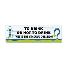 Fracking - To Drink or... Car Magnet 10 x 3