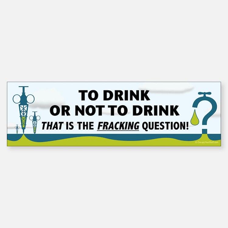 Fracking - To Drink or... Bumper Bumper Sticker