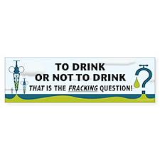 Fracking - To Drink or... Bumper Sticker