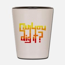 Can You Dig It? Shot Glass