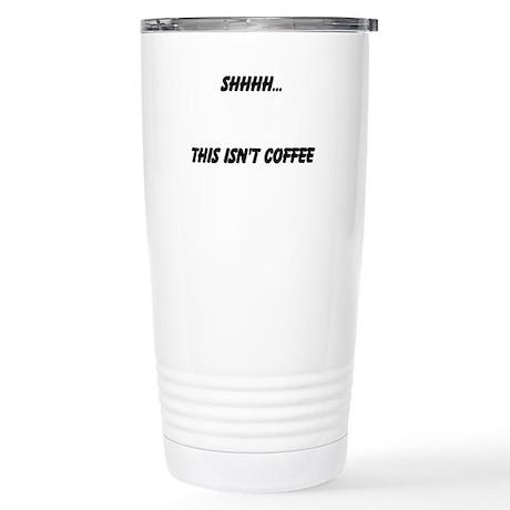 Shhh... This Isn't Coffee