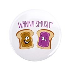 """Wanna Smush?"" 3.5"" Button (100 pac"
