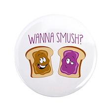 """""""Wanna Smush?"""" 3.5"""" Button"""