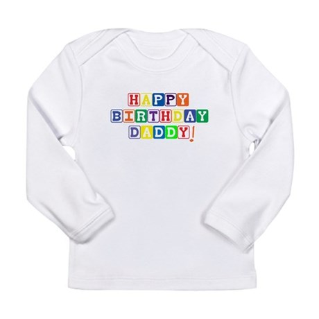 Happy Birthday Daddy Long Sleeve T-Shirt