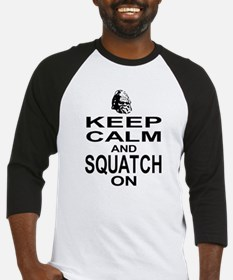 Keep Calm and Squatch On Baseball Jersey