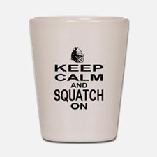 Keep Calm and Squatch On Shot Glass