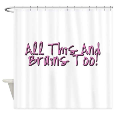 All This & Brains Too Shower Curtain