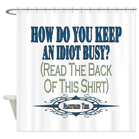 Busy Idiot Shower Curtain