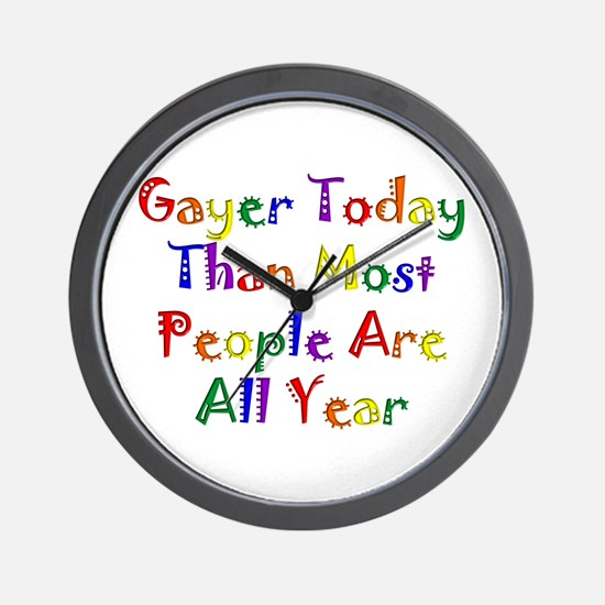Gayer Today Than Most People Wall Clock