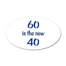 60 is the new 40 22x14 Oval Wall Peel