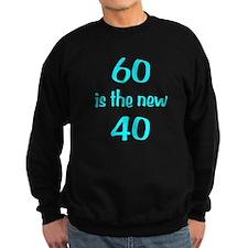 60 is the new 40 Sweatshirt