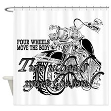 Two wheels move the soul Motorcycle Shower Curtain