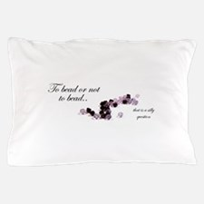 To bead or not to bead Pillow Case