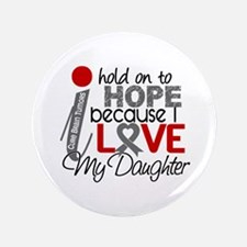 "I Hold On To Hope Brain Tumor 3.5"" Button"