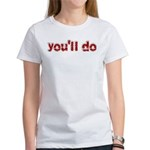 You'll Do Women's T-Shirt
