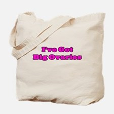 I've Got Big Ovaries Tote Bag