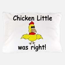 Chicken Little Was Right Pillow Case