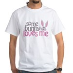 Some Bunny Loves Me White T-Shirt