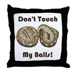 Don't Touch My Balls! Throw Pillow