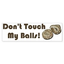 Don't Touch My Balls! Bumper Sticker