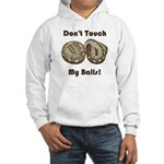 Don't Touch My Balls! Hooded Sweatshirt