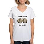Don't Touch My Balls! Women's V-Neck T-Shirt