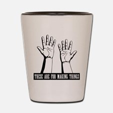 Hands Are For Shot Glass