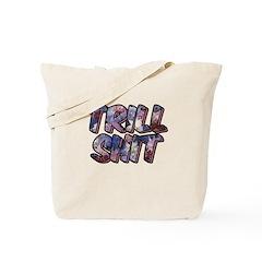 Trill Shit Tote Bag