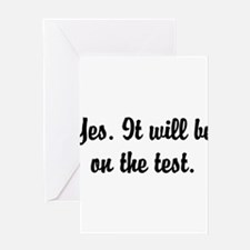 Yes, It Will Be on the Test Greeting Card