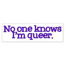 No One Knows I'm Queer Bumper Sticker