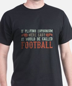 If Playing Euphonium Were Easy T-Shirt