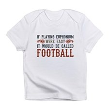 If Playing Euphonium Were Easy Infant T-Shirt