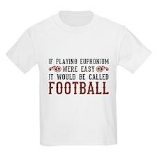 If Playing Euphonium Were Easy T-Shirt