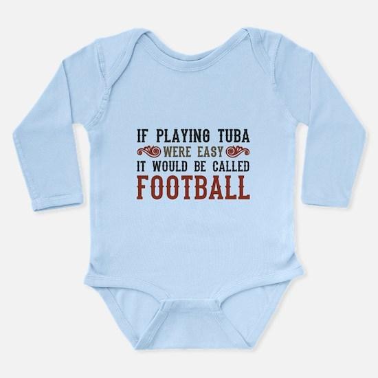 If Playing Tuba Were Easy Long Sleeve Infant Bodys